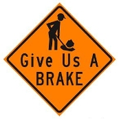 "Give Us A Brake Sign 48"" x 48"""